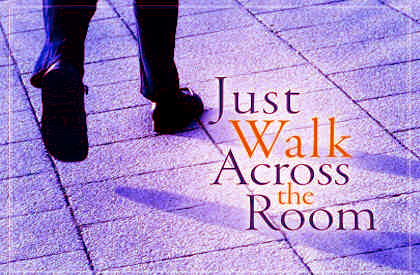 Just Walk Across The Room