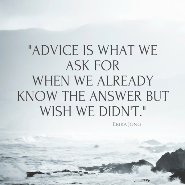 Advice is what we ask forwhen we already know the answerbut wish we didnt 1